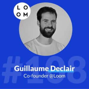 ep-108-loom-guillaume-declair-co-fondateur