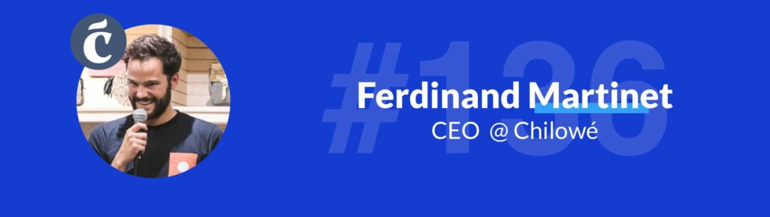 136-ferdinand-martinet-ceo-chilowé